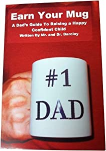 Earn Your Mug A Dad's Guide to Raising a Happy Confident Child