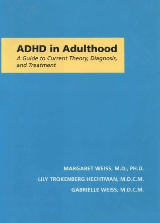 ADHD in Adulthood: A Guide to Current Theory, Diagnosis, and Treatment: A Guide to Current Theory, Diagnosis and Treatment