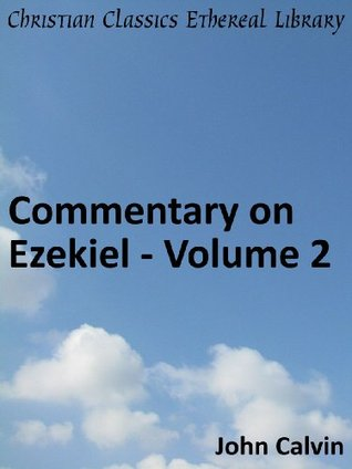 Commentary on Ezekiel - Volume 2 - Enhanced Version (Calvin's Commentaries)