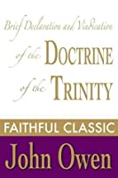 Brief Declaration and Vindication of the Doctrine of the Trinity (John Owen Collection Book 1)