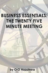 Business Essentials: the Twenty Five Minute Meeting