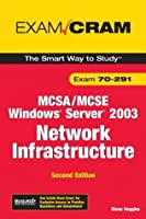 MCSA/MCSE 70-291 Exam Cram: Implementing, Managing, and Maintaining a Microsoft Windows Server 2003 Network Infrastructure (2nd Edition) (Exam Cram 2)