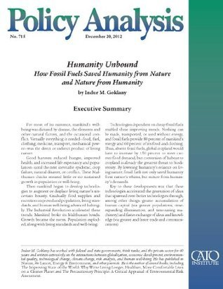 Humanity Unbound: How Fossil Fuels Saved Humanity from Nature and Nature from Humanity (Policy Analysis 715) (Cato Policy Analysis)