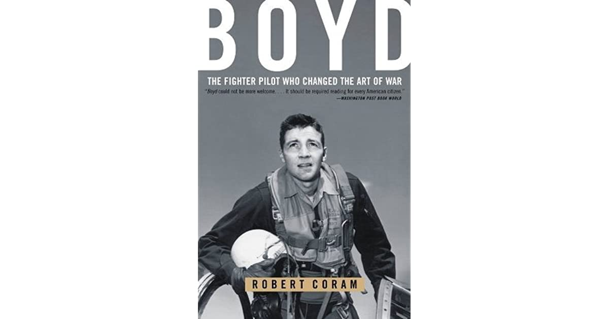 Boyd : The Fighter Pilot Who Changed the Art of War by Robert Coram (2002, Hardcover)
