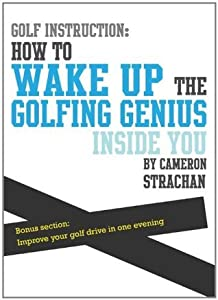 Golf Instruction: How to wake up the golfing genius inside you