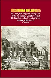 De Lafayette Mega Encyclopedia of the Anunnaki, Extraterrestrial Civilization on Earth and Ancient Aliens. Vol.1 C