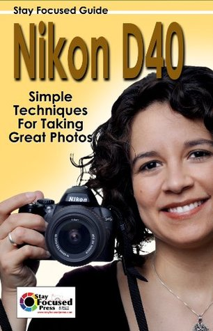 Nikon D40 Stay Focused Guide (Stay Focused Guides)