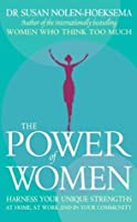 The Power Of Women: Harness your unique strengths at home, at work and in your community