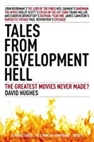 Tales from Development Hell (New and updated edition)