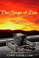 The Siege of Zion (The Time of Jacob's Trouble)