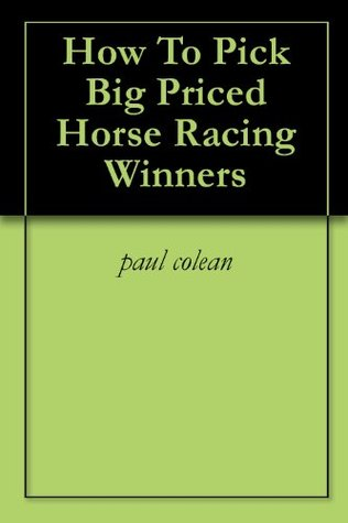 How To Pick Big Priced Horse Racing Winners