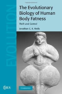 The Evolutionary Biology of Human Body Fatness (Cambridge Studies in Biological and Evolutionary Anthropology)
