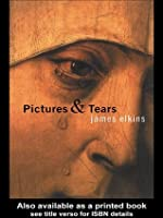 Pictures and Tears: A History of People Who Have Cried in Front of Paintings