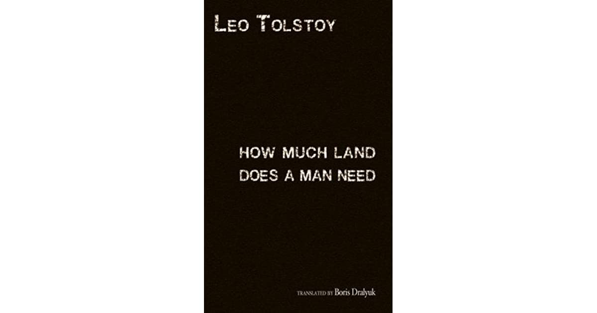 leo tolstorys purpose in writing how much land does a man need Written by leo tolstoy download the app and start listening to how much land does a man need a turning point in dostoyevsky's writing towards the more.