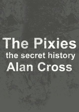 The Pixies the secret history (The Secret History of Rock)