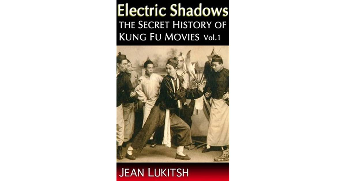 Electric Shadows: the Secret History of Kung Fu Movies by Jean Lukitsh — Reviews, Discussion, Bookclubs, Lists