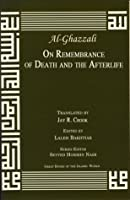Al-Ghazzali on the Remembrance of Death and the Afterlife