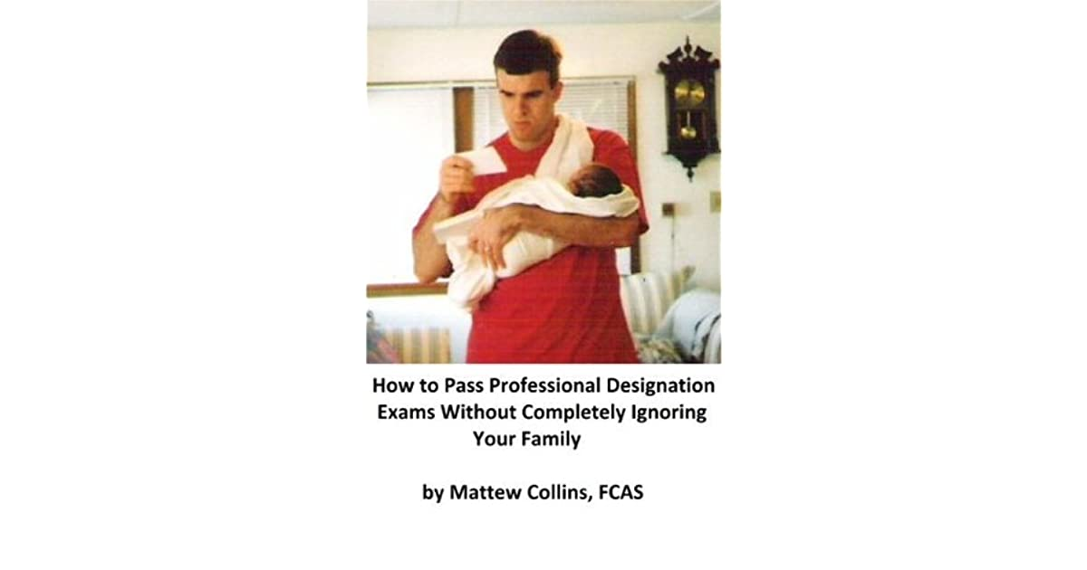 How to Pass Professional Designation Exams without Completely Ignoring Your Family
