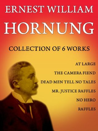 6 Works Collection: At Large, The Camera Fiend, Dead Men Tell No Tales, Mr. Justice Raffles, No Hero, Raffles