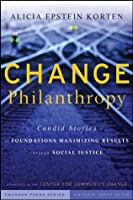 Change Philanthropy: Candid Stories of Foundations Maximizing Results through Social Justice (Kim Klein's Fundraising Series)