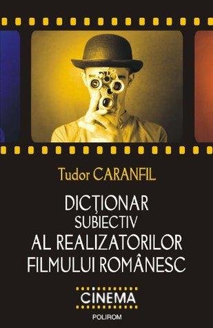 Dictionar subiectiv al realizatorilor filmului romanesc (Romanian edition) (Cinema)