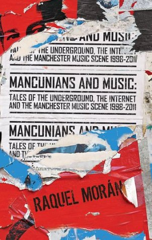 Mancunians and Music: Tales of the Underground, the Internet and the Manchester music scene, 1998-2011
