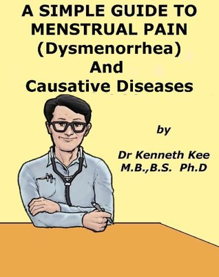 A Simple Guide to Menstrual Pain (Dysmenorrhea) and Causative Diseases (A Simple Guide to Medical Conditions)