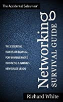 The Accidental Salesman: Networking Survival Guide - the essential hands-on manual for winning more business and gaining new sales leads