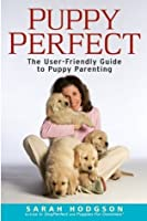 PuppyPerfect: The user-friendly guide to puppy parenting (Howell Dog Book of Distinction)
