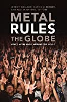 Metal Rules the Globe: Heavy Metal Music around the World