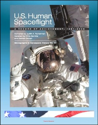 U.S. Human Spaceflight: A Record of Achievement, 1961-2006 - Mercury, Gemini, Apollo, Skylab, ASTP, Space Shuttle - Monographs in Aerospace History 41 (NASA SP-2007-4541)