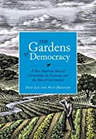 The Gardens of Democracy: A New American Story of Citizenship, the Economy, and the Role of Government