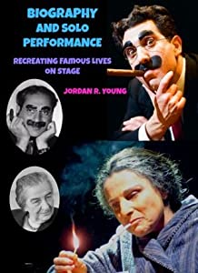 Biography and Solo Performance: Recreating Famous Lives On Stage (Past Times Solo Performance Series)
