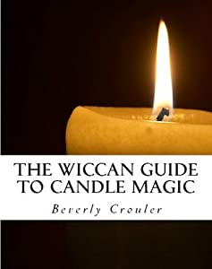 The Wiccan Guide to Candle Magic