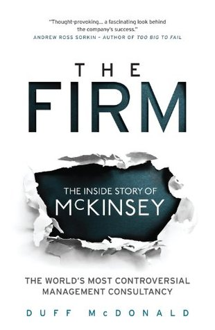 The Firm: The Story of McKinsey and Its Secret Influence on American