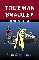 Trueman Bradley - Aspie Detective