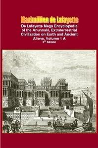 De Lafayette Mega Encyclopedia of the Anunnaki, Extraterrestrial Civilization on Earth and Ancient Aliens. Vol.1 A