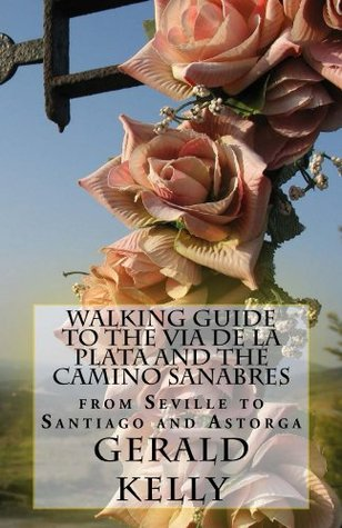 Walking Guide to the VIA DE LA PLATA and the CAMINO SANABRES (CaminoGuide.net eBooks)