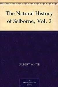 The Natural History & Antiquities of Selborne: & a Garden Kalendar, Volume 2