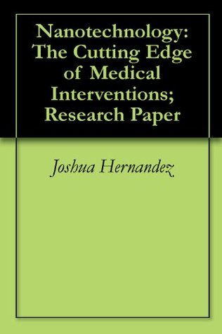 Nanotechnology: The Cutting Edge of Medical Interventions; Research Paper