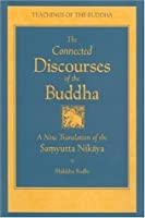 The Connected Discourses of the Buddha: A New Translation of the Samyutta Nikaya (The Teachings of the Buddha)