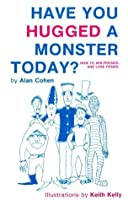 Have You Hugged a Monster Today?: How to Win Friends and Lose Fiends: How to Win Friends and Lose Friends