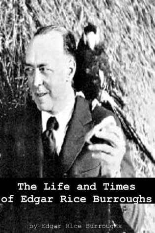 The Life and Times of Edgar Rice Burroughs (Annotated)
