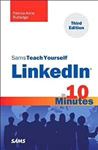 Sams Teach Yourself LinkedIn in 10 Minutes (3rd Edition) (Sams Teach Yourself -- Minutes)
