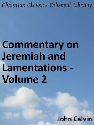 Commentary on Jeremiah and Lamentations - Volume 2 - Enhanced Version (Calvin's Commentaries)