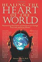 Healing the Heart of the World: Harnessing the Power of Intention to Change Your Life and Your Planet