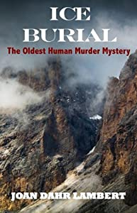 ICE BURIAL The Oldest Human Murder Mystery (Mother People, #3)