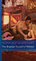 The Brazilian Tycoon's Mistress (Mills & Boon Modern) (Latin Lovers - Book 21)