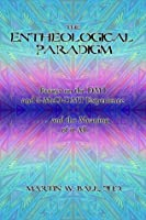 The Entheological Paradigm: Essays on the DMT and 5-MeO-DMT Experience and the Meaning of it All