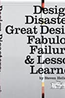 Design Disasters: Great Designers, Fabulous Failures, and Lessons Learned